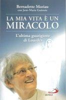 La mia vita è un miracolo - Bernadette Moriau
