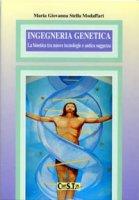 Ingegneria genetica. La bioetica tra nuove tecnologie e antica saggezza - Modaffari M. Giovanna