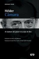 Hélder Câmara. «Il clamore dei poveri è la voce di Dio» - Anselmo Palini