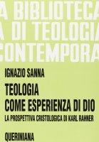 Teologia come esperienza di Dio. La prospettiva cristologica di Karl Rahner (BTC 097) - Sanna Ignazio