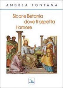 Copertina di 'Sicar e Betania dove ti aspetta l'amore'