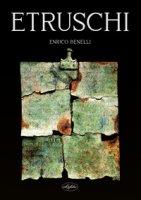 Etruschi, breve introduzione storica - Benelli Enrico