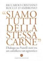 Siamo tutti della stessa carne - Riccardo Cristiano, Rocco D'Ambrosio