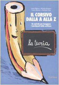 Copertina di 'Il corsivo dalla A alla Z. Un metodo per insegnare i movimenti della scrittura. La teoria'