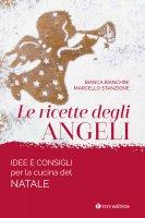 Le ricette degli angeli - Bianca Bianchini , Marcello Stanzione