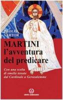 Martini. L'avventura del predicare - Sartor Paolo