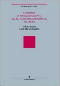 Copertina di 'L'esigenza di riposizionamento del servizio cinematografico in Europa. Evidenza empirica e ruolo della comunicazione'