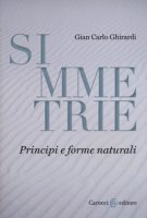 Simmetrie. Principi e forme naturali - Ghirardi Gian Carlo