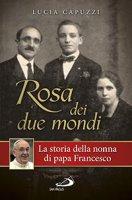 Rosa dei due mondi - Lucia Capuzzi