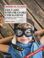 Educare esploratori coraggiosi. Equipaggiare i figli per le sfide del nuovo millennio - Rossi Stefano