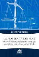 Fraternità San Pio X. Excursus storico, analisi dello status quo canonico e proposte de iure condendo. (La ) - Giuseppe Maio