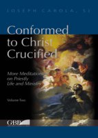 Conformed to Christ Crucified. More meditations on priestly life and ministry - Joseph Carola