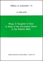 Weep, o daughter of Zion: a study of the city-lament genre in the hebrew Bible - Dobbs Allsopp F. W.
