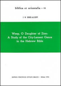 Copertina di 'Weep, o daughter of Zion: a study of the city-lament genre in the hebrew Bible'