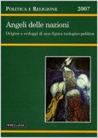 Politica e Religione. 2007: Angeli delle nazioni. Origine e sviluppi di una figura teologico-politica