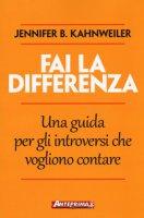 Fai la differenza. Una guida per gli introversi che vogliono contare - Kahnweiler Jennifer B.