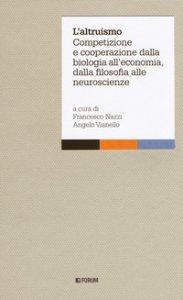 Copertina di 'L' altruismo. Competizione e cooperazione dalla biologia all'economia, dalla filosofia alle neuroscienze'