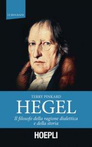 Copertina di 'Hegel. Il filosofo della ragione dialettica e della storia'