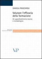 Valutare l'efficacia della formazione. Un approfondimento teorico e metodologico - Frascaroli Daniela