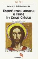 Esperienza umana e fede in Gesù Cristo. Un breve bilancio (gdt 161) - Schillebeeckx Edward