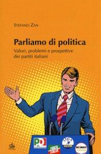 Copertina di 'Parliamo di politica. Valori, problemi e prospettive dei partiti italiani'