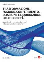 Trasformazione, fusione, conferimento, scissione e liquidazione delle società 2018 - Marco Marco Confalonieri
