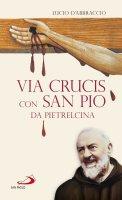 Via Crucis con san Pio da Pietrelcina - Lucio D'Abbraccio