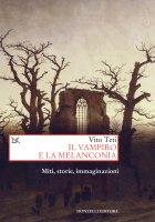 Il vampiro e la melanconia - Vito Teti