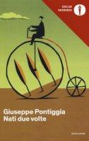 Nati due volte - Pontiggia Giuseppe