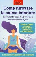 Come ritrovare la calma interiore. Soprattutto quando le emozioni sembrano travolgerti
