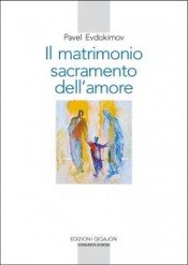 Copertina di 'Il matrimonio, sacramento dell'amore'
