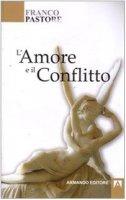 L' amore e il conflitto - Pastore Franco