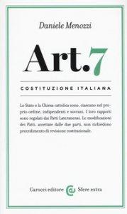Copertina di 'Costituzione italiana: articolo 7. Lo Stato e la Chiesa cattolica sono, ciascuno nel proprio ordine, indipendenti e sovrani'