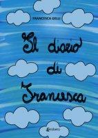Il diario di Francesca - Gelli Francesca