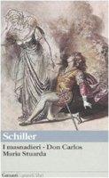 I masnadieri. Don Carlos. Maria Stuarda - Schiller Friedrich