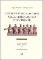I sette fratelli Maccabei nella Chiesa antica d'Occidente - Pizzolato Luigi F., Somenzi Chiara