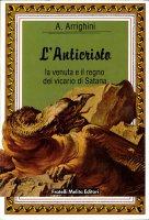 L' Anticristo. La venuta e il regno del vicario di Satana