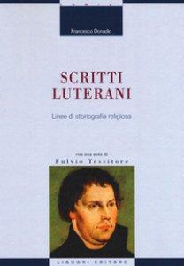 Copertina di 'Scritti luterani. Linee di storiografia religiosa'