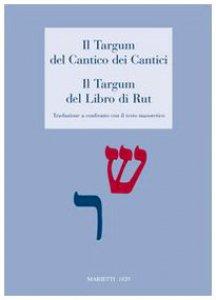 Copertina di 'Il Targum del Cantico dei cantici-Il Targum del libro di Rut. Traduzione a confronto con il testo masoretico'