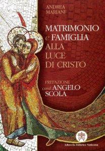 Copertina di 'Matrimonio e famiglia alla luce di Cristo. Fondamenti per un'etica coniugale'