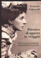Ritratto di signora in viaggio. Un'americana cosmopolita nel mondo di Henry James - Pallastrelli Gottardo