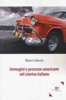 Immagini e presenze americane nel cinema italiano - Galeotti Mario