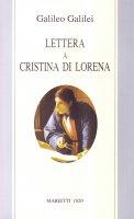 Lettera a Cristina di Lorena. Sull'uso della Bibbia nelle argomentazioni scientifiche - Galilei Galileo