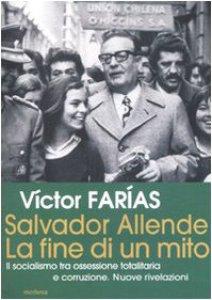 Copertina di 'Salvador Allende. La fine di un mito. Il socialismo tra ossessione totalitaria e corruzione. Nuove rivelazioni'