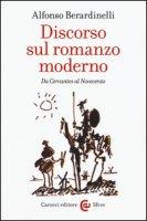 Discorso sul romanzo moderno. Da Cervantes al Novecento - Berardinelli Alfonso