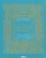 A scented world. The magic of fragrances-Die Welt der Düfte-Un monde de fragrances. Ediz. illustrata - Bingham Claire