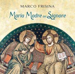 Copertina di 'Maria Madre del Signore. Canti per le solennità mariane [CD]'