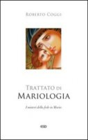La beata Vergine. Trattato di mariologia - Coggi Roberto