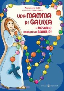 Copertina di 'Una mamma di Galilea. Il rosario narrato ai bambini'