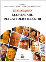 Dizionario elementare dei Cattolici Illustri - Barra G., Iannaccone M.A
